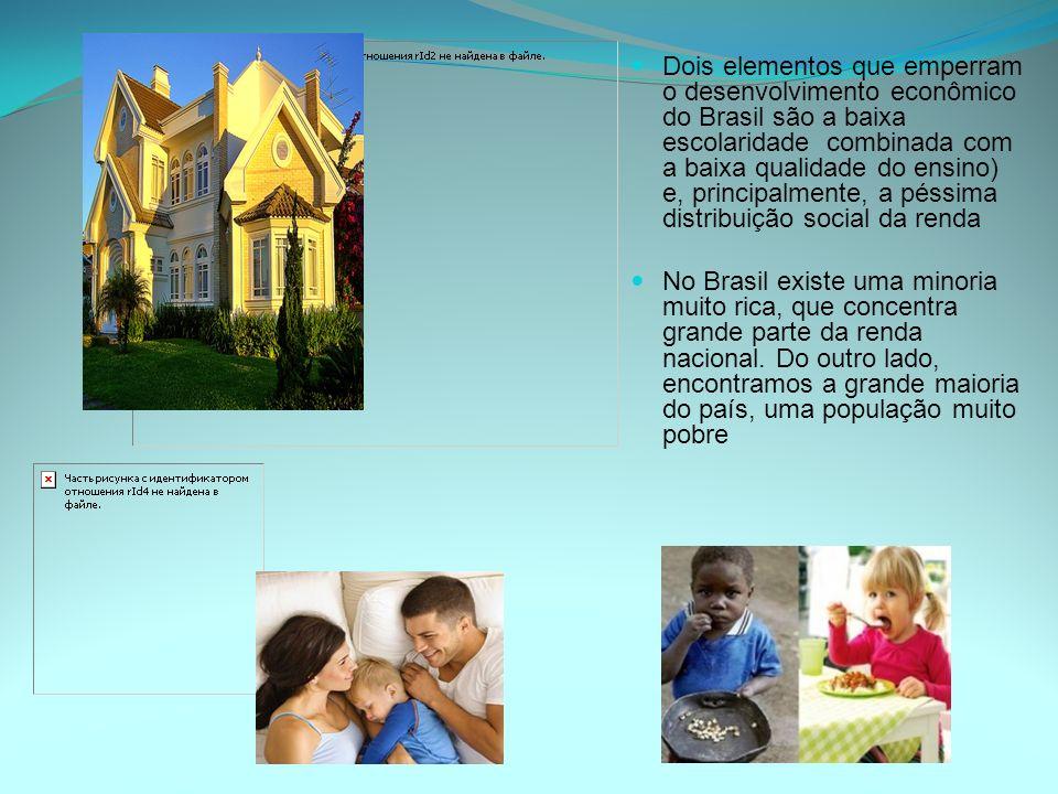 Dois elementos que emperram o desenvolvimento econômico do Brasil são a baixa escolaridade combinada com a baixa qualidade do ensino) e, principalment