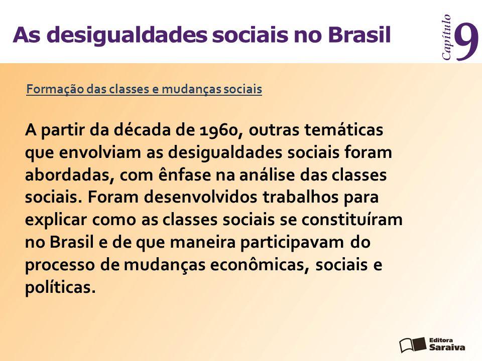 As desigualdades sociais no Brasil Capítulo 9 A partir da década de 1960, outras temáticas que envolviam as desigualdades sociais foram abordadas, com ênfase na análise das classes sociais.