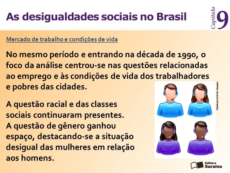 As desigualdades sociais no Brasil Capítulo 9 Mercado de trabalho e condições de vida Thinkstock/Getty Images No mesmo período e entrando na década de