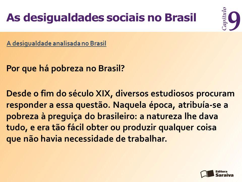As desigualdades sociais no Brasil Capítulo 9 Por que há pobreza no Brasil? A desigualdade analisada no Brasil Desde o fim do século XIX, diversos est