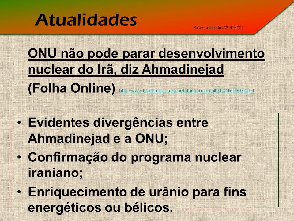 Evidentes divergências entre Ahmadinejad e a ONU; Confirmação do programa nuclear iraniano; Enriquecimento de urânio para fins energéticos ou bélicos.