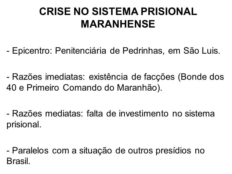 CRISE NO SISTEMA PRISIONAL MARANHENSE - Epicentro: Penitenciária de Pedrinhas, em São Luis. - Razões imediatas: existência de facções (Bonde dos 40 e