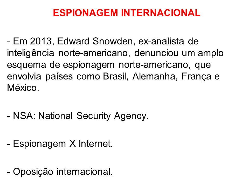 ESPIONAGEM INTERNACIONAL - Em 2013, Edward Snowden, ex-analista de inteligência norte-americano, denunciou um amplo esquema de espionagem norte-americ