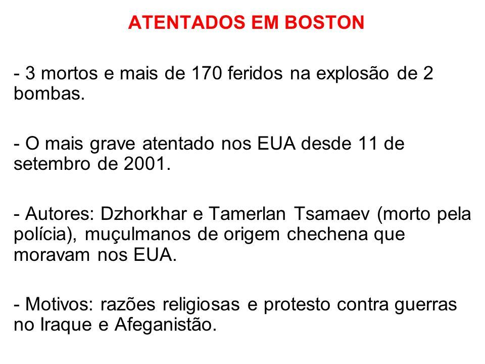 ATENTADOS EM BOSTON - 3 mortos e mais de 170 feridos na explosão de 2 bombas. - O mais grave atentado nos EUA desde 11 de setembro de 2001. - Autores: