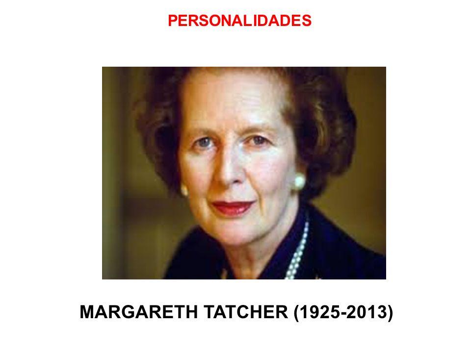 PERSONALIDADES MARGARETH TATCHER (1925-2013)