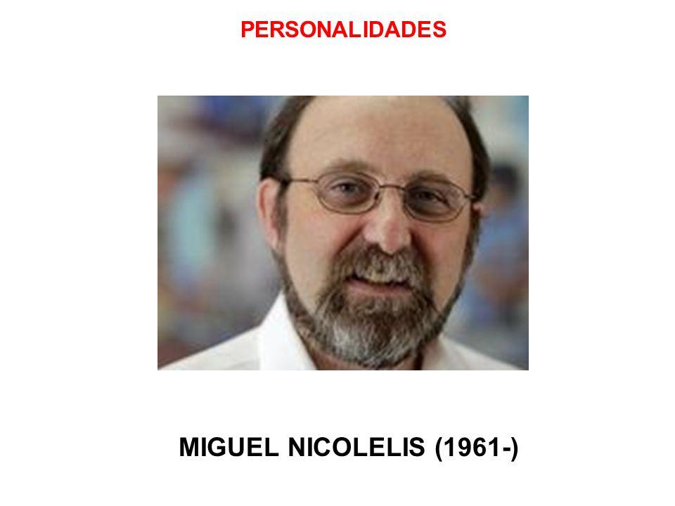 PERSONALIDADES MIGUEL NICOLELIS (1961-)