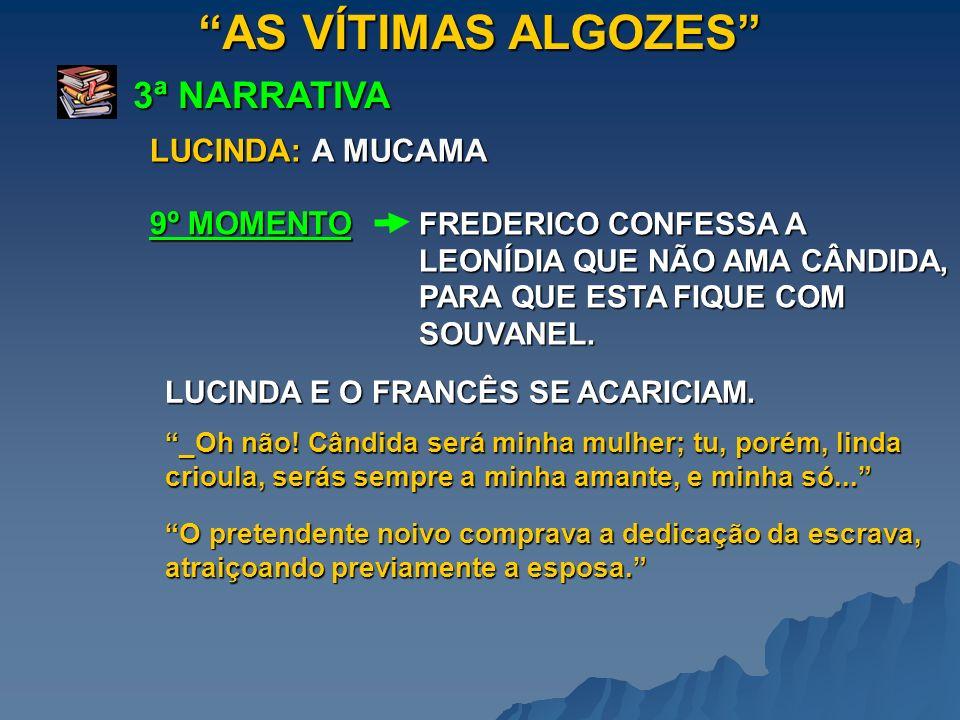 AS VÍTIMAS ALGOZES 3ª NARRATIVA FREDERICO CONFESSA A LEONÍDIA QUE NÃO AMA CÂNDIDA, PARA QUE ESTA FIQUE COM SOUVANEL. 9º MOMENTO LUCINDA: A MUCAMA _Oh