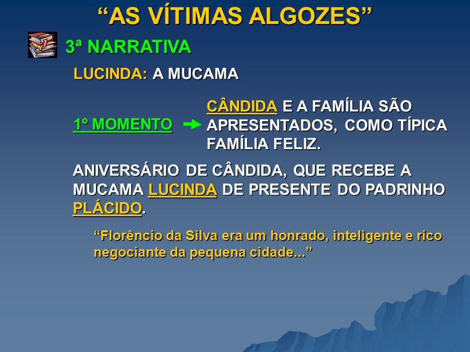 AS VÍTIMAS ALGOZES 3ª NARRATIVA 1º MOMENTO LUCINDA: A MUCAMA CÂNDIDA E A FAMÍLIA SÃO APRESENTADOS, COMO TÍPICA FAMÍLIA FELIZ. Florêncio da Silva era u