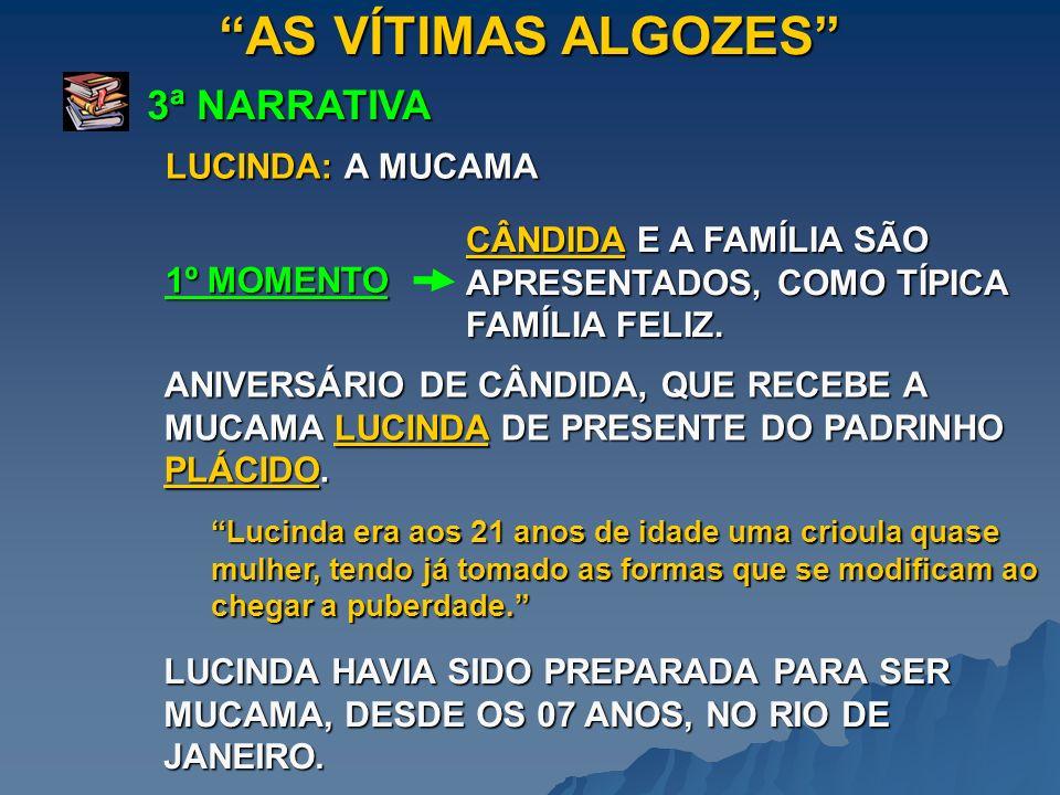 AS VÍTIMAS ALGOZES 3ª NARRATIVA 1º MOMENTO LUCINDA: A MUCAMA CÂNDIDA E A FAMÍLIA SÃO APRESENTADOS, COMO TÍPICA FAMÍLIA FELIZ. Lucinda era aos 21 anos