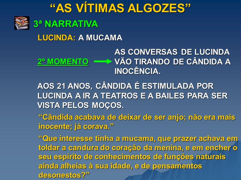 AS VÍTIMAS ALGOZES 3ª NARRATIVA 2º MOMENTO AS CONVERSAS DE LUCINDA VÃO TIRANDO DE CÂNDIDA A INOCÊNCIA. Cândida acabava de deixar de ser anjo; não era
