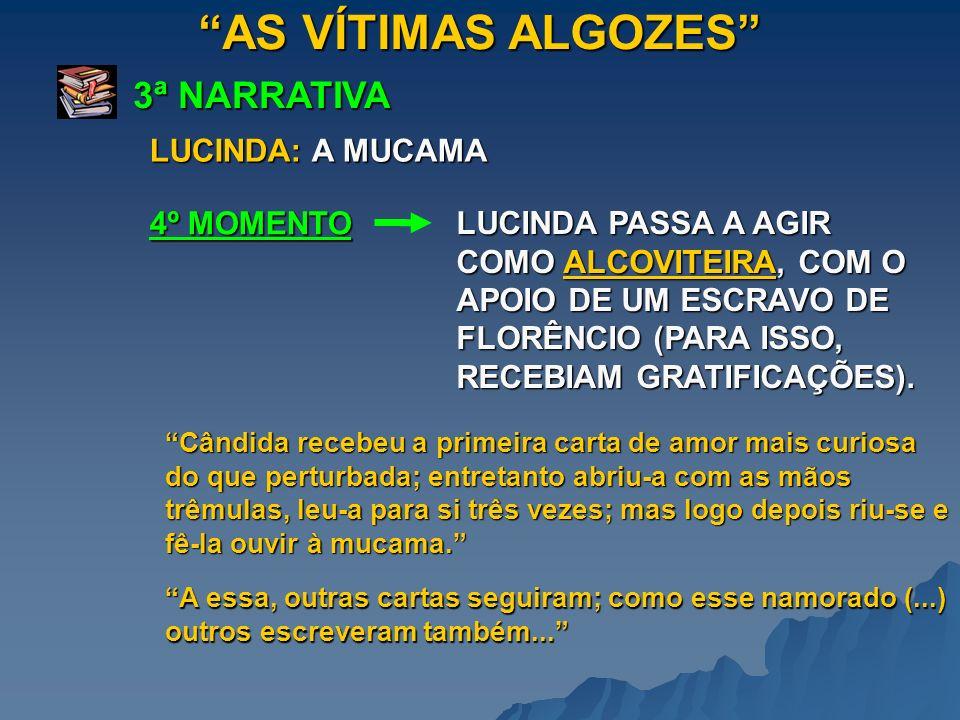 AS VÍTIMAS ALGOZES 3ª NARRATIVA 4º MOMENTO LUCINDA PASSA A AGIR COMO ALCOVITEIRA, COM O APOIO DE UM ESCRAVO DE FLORÊNCIO (PARA ISSO, RECEBIAM GRATIFIC