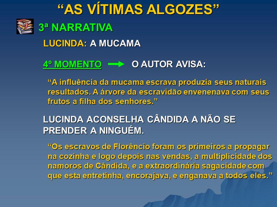 AS VÍTIMAS ALGOZES 3ª NARRATIVA 4º MOMENTO O AUTOR AVISA: A influência da mucama escrava produzia seus naturais resultados. A árvore da escravidão env