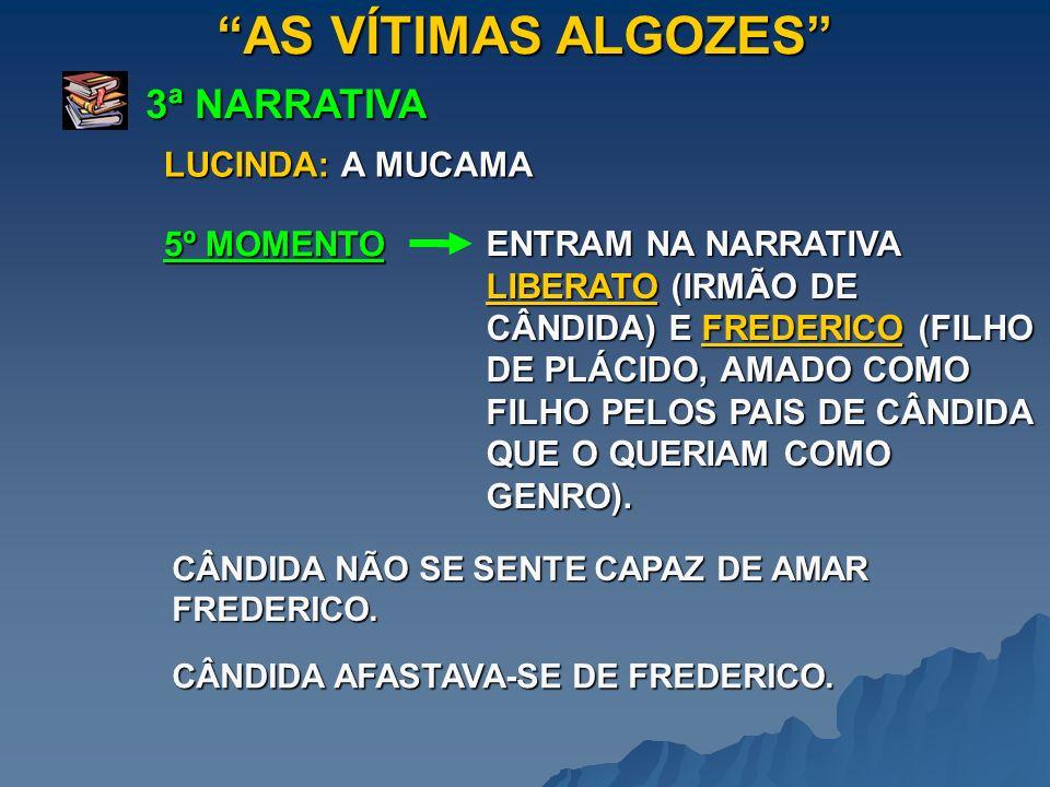 AS VÍTIMAS ALGOZES 3ª NARRATIVA 5º MOMENTO ENTRAM NA NARRATIVA LIBERATO (IRMÃO DE CÂNDIDA) E FREDERICO (FILHO DE PLÁCIDO, AMADO COMO FILHO PELOS PAIS