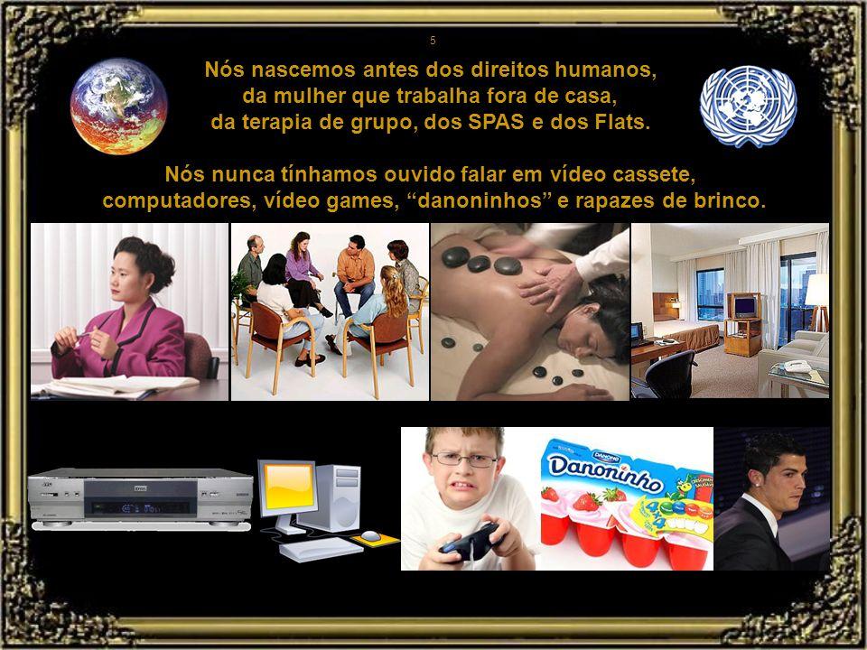 4 Nós nascemos antes do radar, do cartão de crédito, fissão de átomos, raio lazer e canetas esferográficas. Antes da máquina de lavar pratos, cobertor