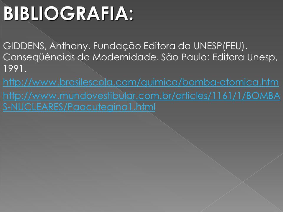 BIBLIOGRAFIA: GIDDENS, Anthony. Fundação Editora da UNESP(FEU). Conseqüências da Modernidade. São Paulo: Editora Unesp, 1991. http://www.brasilescola.