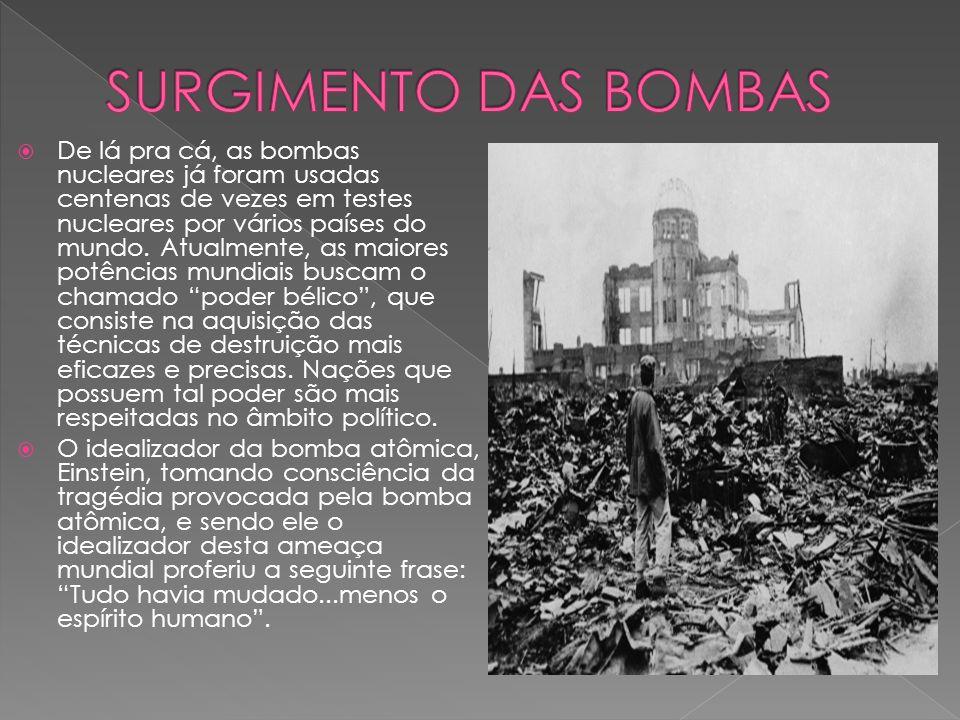 De lá pra cá, as bombas nucleares já foram usadas centenas de vezes em testes nucleares por vários países do mundo.