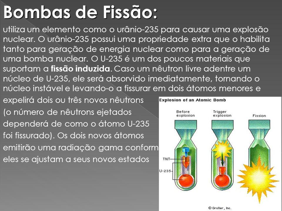 Bombas de Fissão: utiliza um elemento como o urânio-235 para causar uma explosão nuclear. O urânio-235 possui uma propriedade extra que o habilita tan