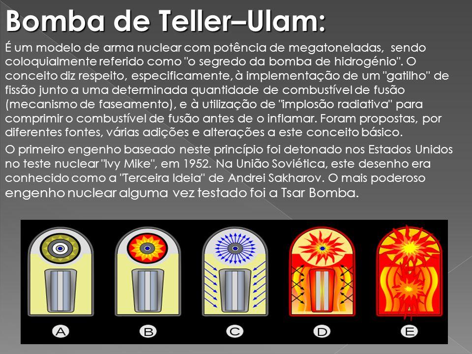 Bomba de Teller–Ulam: É um modelo de arma nuclear com potência de megatoneladas, sendo coloquialmente referido como