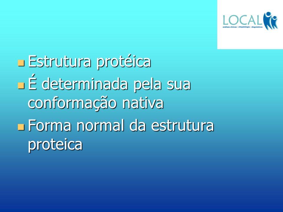 Estrutura protéica Estrutura protéica É determinada pela sua conformação nativa É determinada pela sua conformação nativa Forma normal da estrutura pr