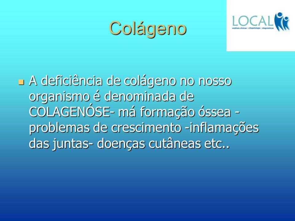 Colágeno A deficiência de colágeno no nosso organismo é denominada de COLAGENÓSE- má formação óssea - problemas de crescimento -inflamações das juntas