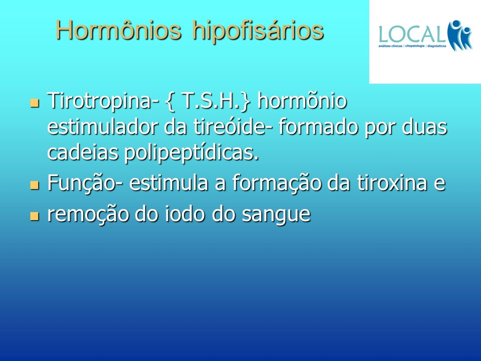 Hormônios hipofisários Tirotropina- { T.S.H.} hormõnio estimulador da tireóide- formado por duas cadeias polipeptídicas. Tirotropina- { T.S.H.} hormõn