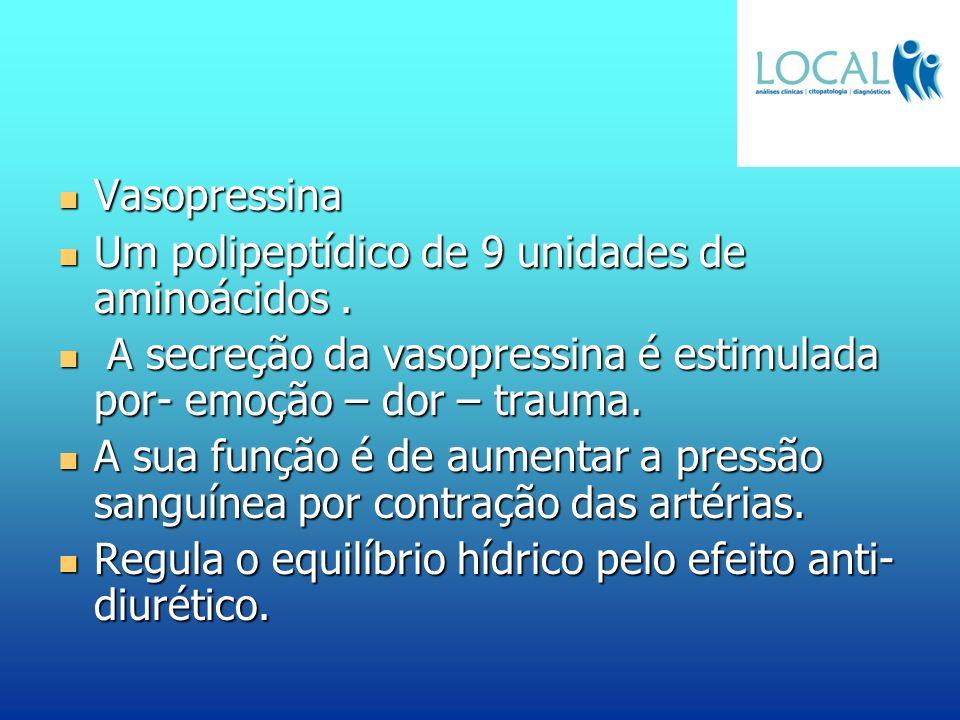 Vasopressina Vasopressina Um polipeptídico de 9 unidades de aminoácidos. Um polipeptídico de 9 unidades de aminoácidos. A secreção da vasopressina é e