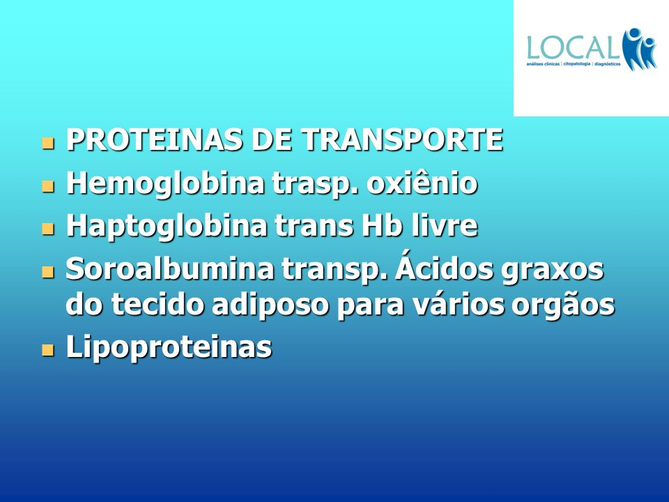 PROTEINAS DE TRANSPORTE PROTEINAS DE TRANSPORTE Hemoglobina trasp. oxiênio Hemoglobina trasp. oxiênio Haptoglobina trans Hb livre Haptoglobina trans H