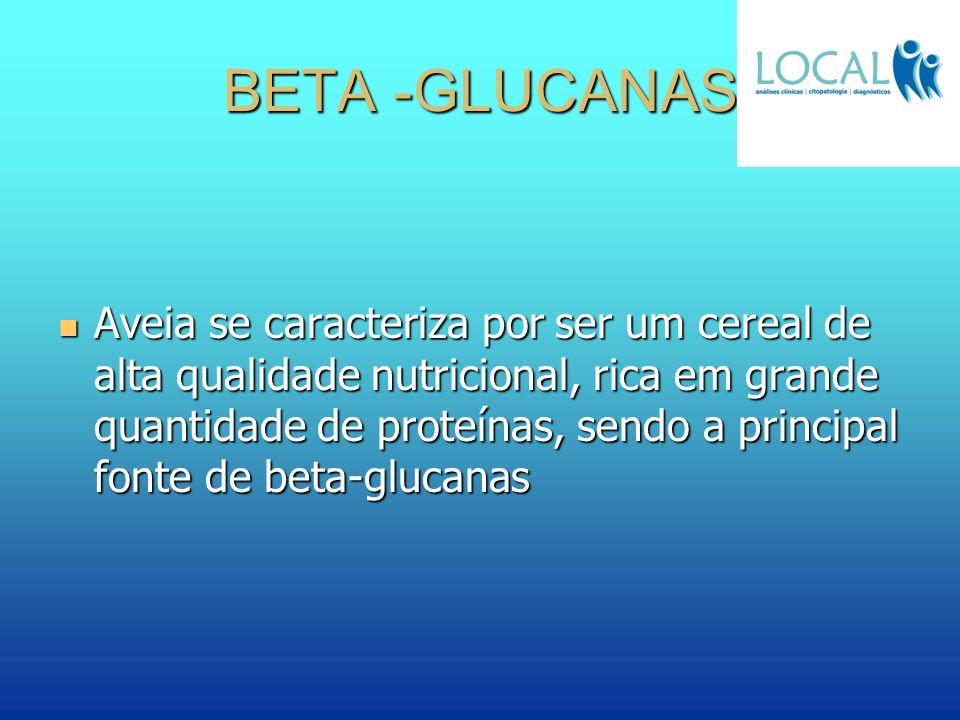 BETA -GLUCANAS Aveia se caracteriza por ser um cereal de alta qualidade nutricional, rica em grande quantidade de proteínas, sendo a principal fonte d