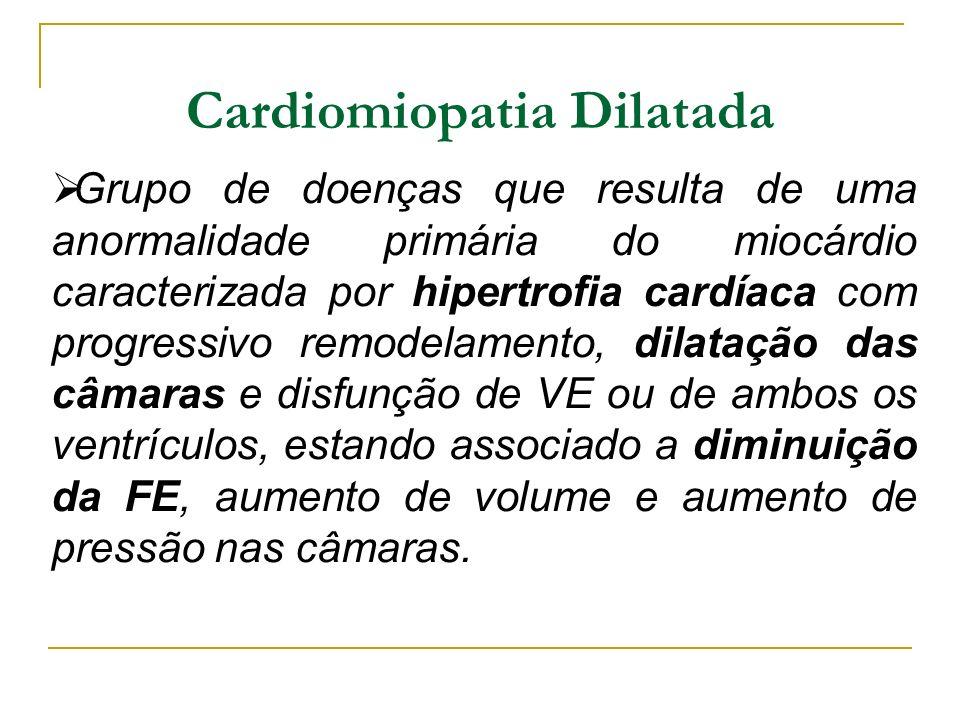 Cardiomiopatia Dilatada Grupo de doenças que resulta de uma anormalidade primária do miocárdio caracterizada por hipertrofia cardíaca com progressivo
