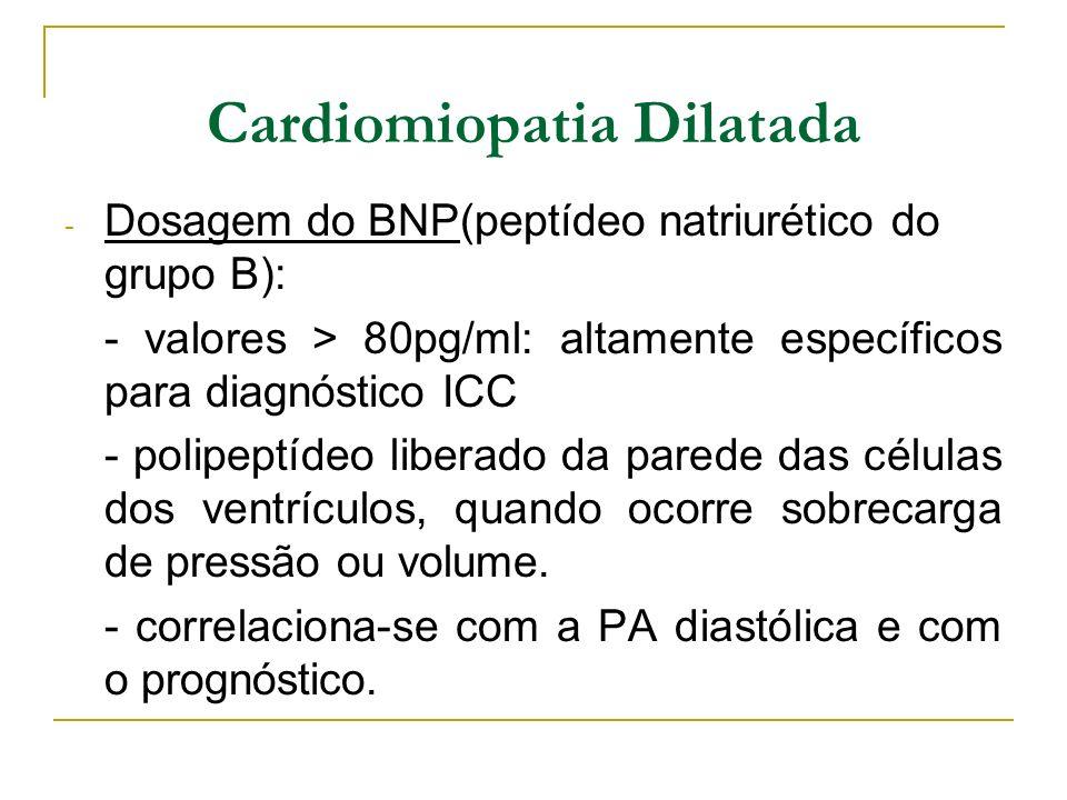 - Dosagem do BNP(peptídeo natriurético do grupo B): - valores > 80pg/ml: altamente específicos para diagnóstico ICC - polipeptídeo liberado da parede