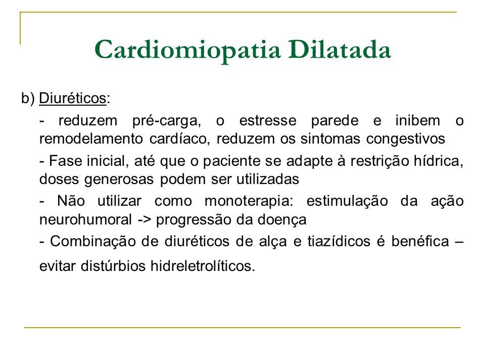 Cardiomiopatia Dilatada b) Diuréticos: - reduzem pré-carga, o estresse parede e inibem o remodelamento cardíaco, reduzem os sintomas congestivos - Fas