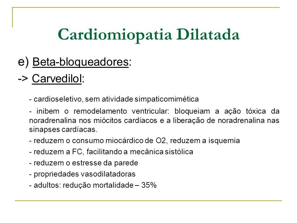 Cardiomiopatia Dilatada e) Beta-bloqueadores: -> Carvedilol: - cardioseletivo, sem atividade simpaticomimética - inibem o remodelamento ventricular: b
