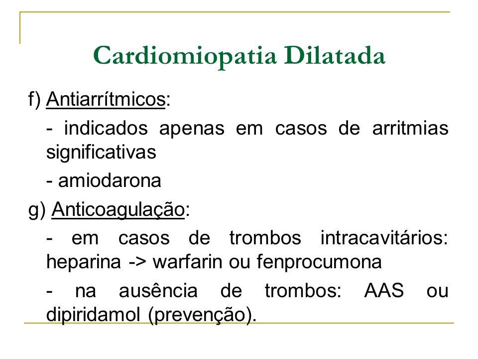 Cardiomiopatia Dilatada f) Antiarrítmicos: - indicados apenas em casos de arritmias significativas - amiodarona g) Anticoagulação: - em casos de tromb
