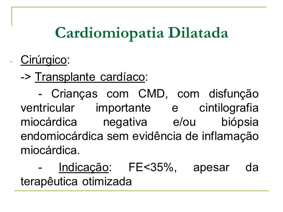 Cardiomiopatia Dilatada - Cirúrgico: -> Transplante cardíaco: - Crianças com CMD, com disfunção ventricular importante e cintilografia miocárdica nega