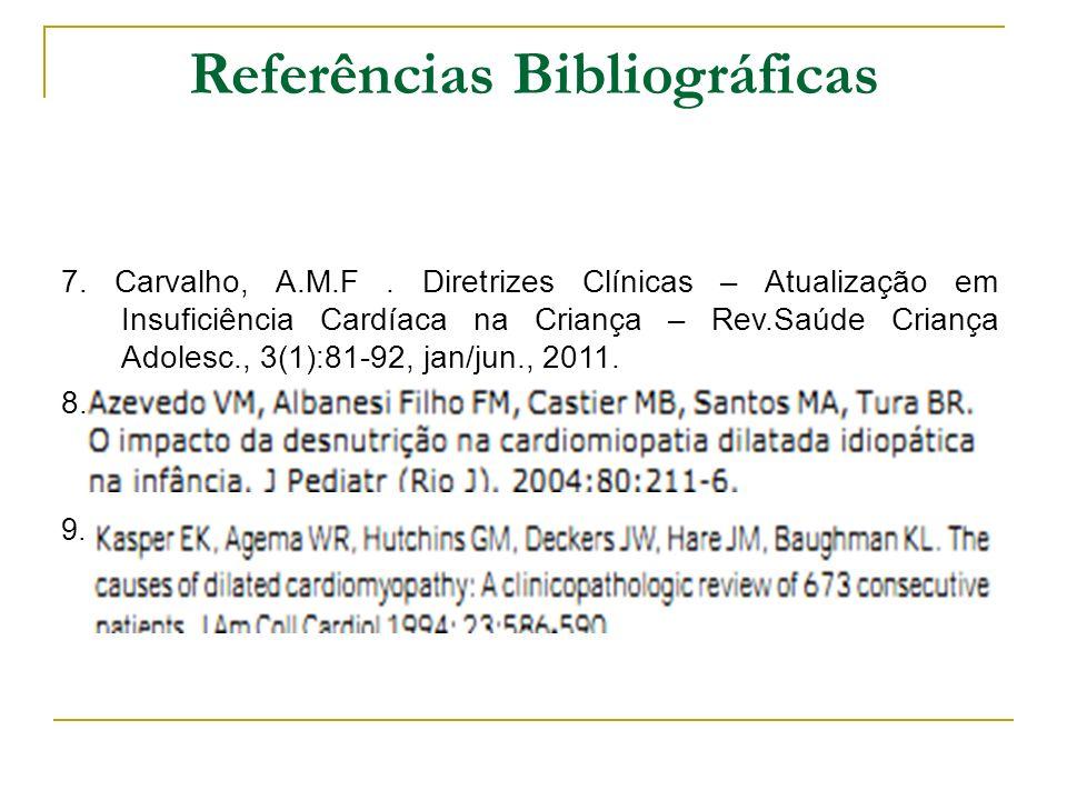 Referências Bibliográficas 7. Carvalho, A.M.F. Diretrizes Clínicas – Atualização em Insuficiência Cardíaca na Criança – Rev.Saúde Criança Adolesc., 3(