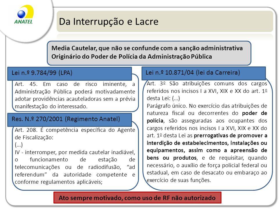 Da Interrupção e Lacre Media Cautelar, que não se confunde com a sanção administrativa Originário do Poder de Polícia da Administração Pública Art. 45