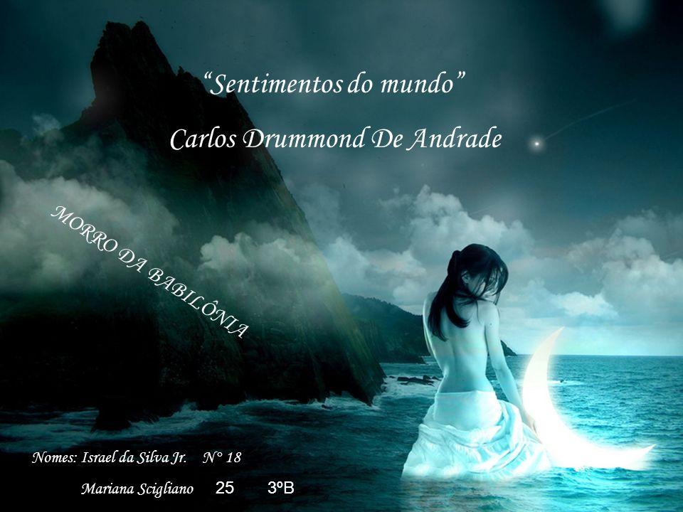 Nomes: Israel da Silva Jr. N° 18 Mariana Scigliano 25 3ºB Sentimentos do mundo Carlos Drummond De Andrade MORRO DA BABILÔNIA
