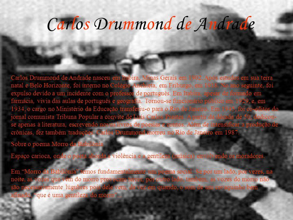 Carlos Drummond de Andrade Carlos Drummond de Andrade nasceu em Itabira, Minas Gerais em 1902. Após estudos em sua terra natal e Belo Horizonte, foi i