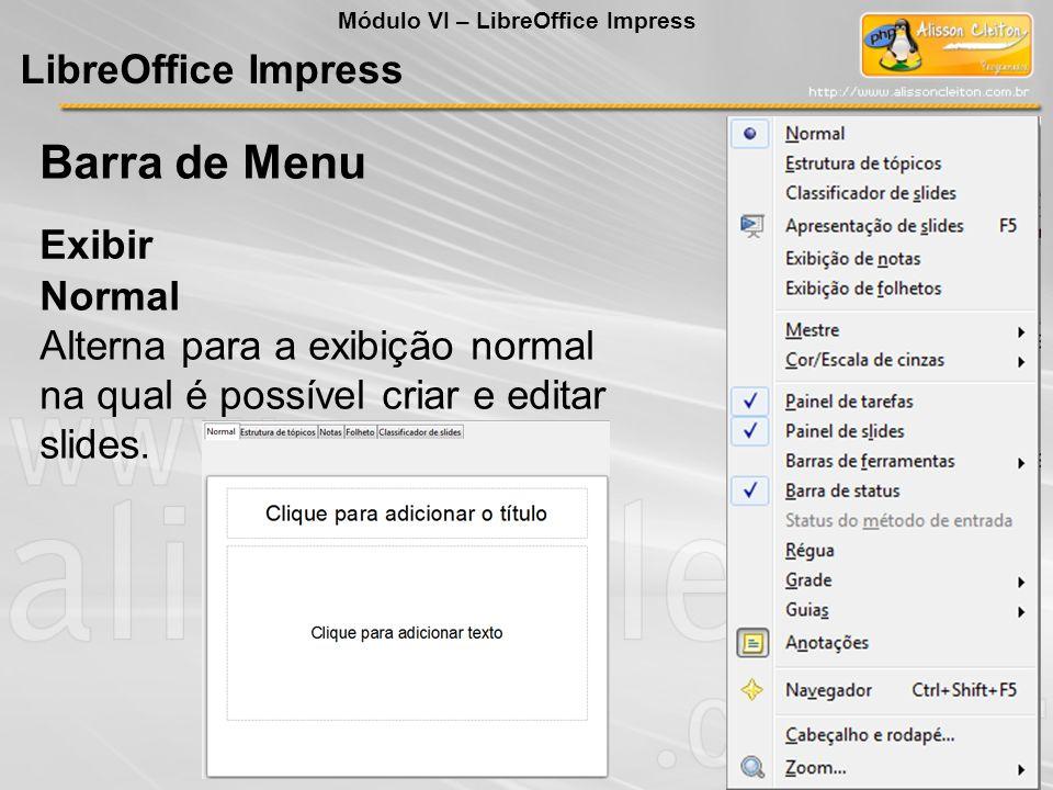 LibreOffice Impress Exibir Barra de Menu Módulo VI – LibreOffice Impress Normal Alterna para a exibição normal na qual é possível criar e editar slide