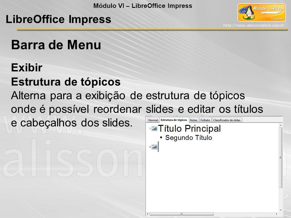 LibreOffice Impress Exibir Barra de Menu Estrutura de tópicos Alterna para a exibição de estrutura de tópicos onde é possível reordenar slides e edita