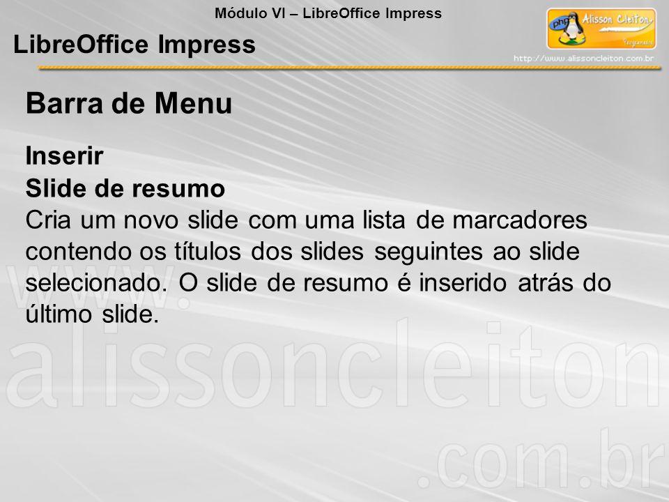 LibreOffice Impress Slide de resumo Cria um novo slide com uma lista de marcadores contendo os títulos dos slides seguintes ao slide selecionado. O sl