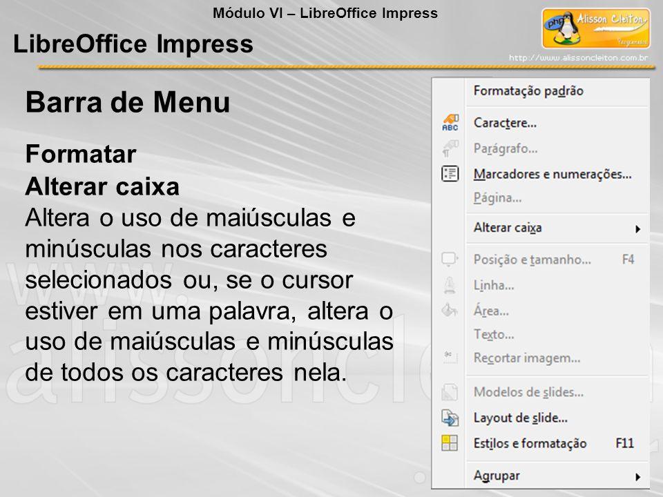 LibreOffice Impress Alterar caixa Altera o uso de maiúsculas e minúsculas nos caracteres selecionados ou, se o cursor estiver em uma palavra, altera o