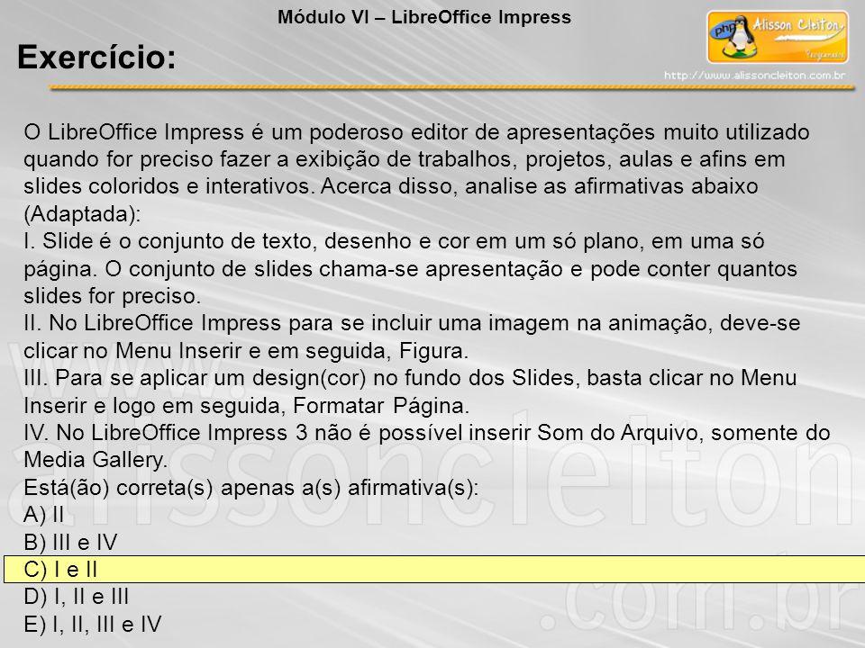 O LibreOffice Impress é um poderoso editor de apresentações muito utilizado quando for preciso fazer a exibição de trabalhos, projetos, aulas e afins