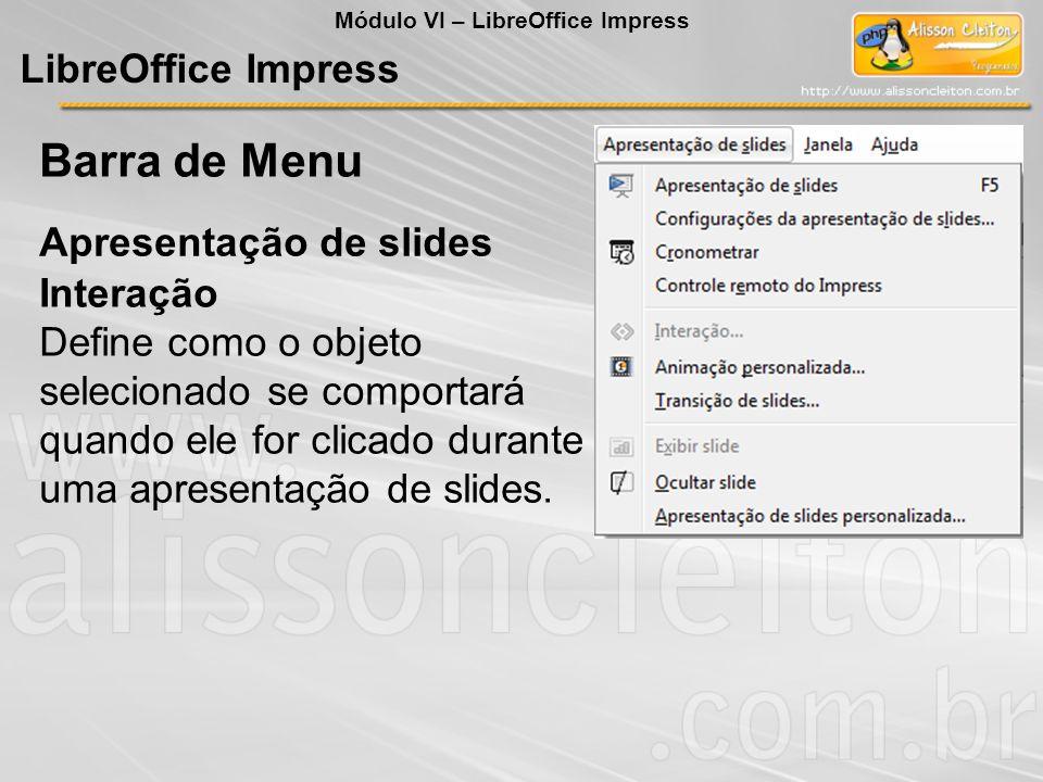 LibreOffice Impress Interação Define como o objeto selecionado se comportará quando ele for clicado durante uma apresentação de slides. Apresentação d