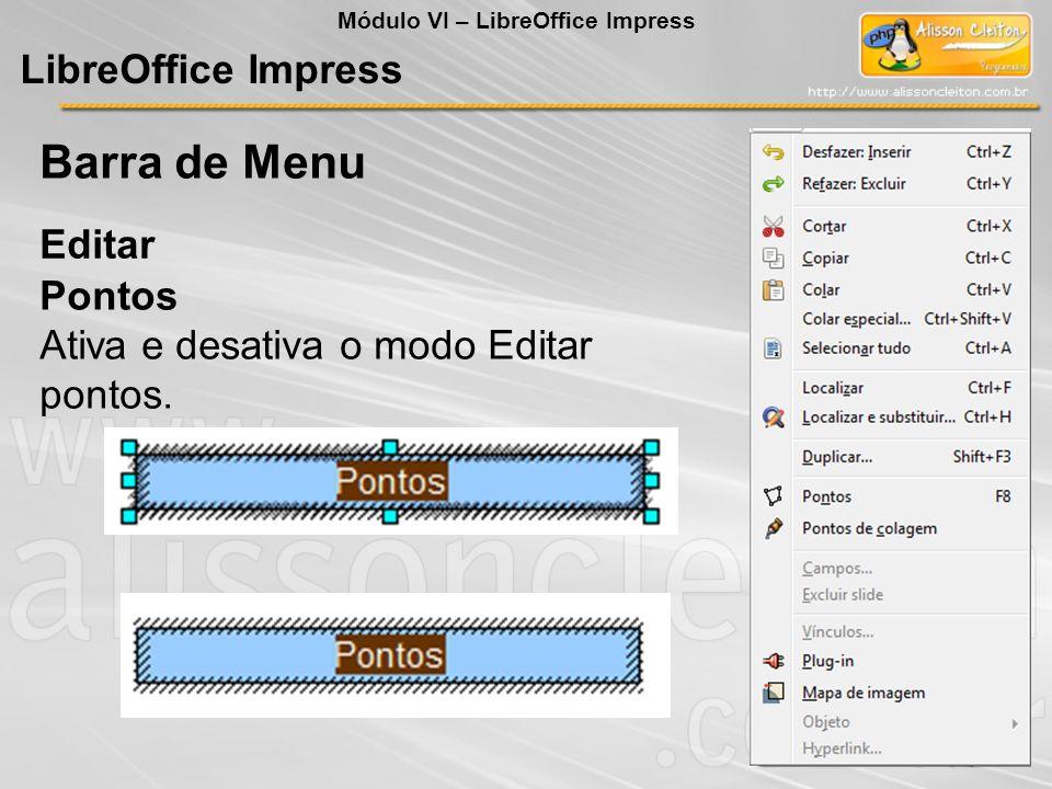 LibreOffice Impress Ferramentas Barra de Menu Módulo VI – LibreOffice Impress Compactar apresentação É utilizado para reduzir o tamanho do arquivo da apresentação atual.