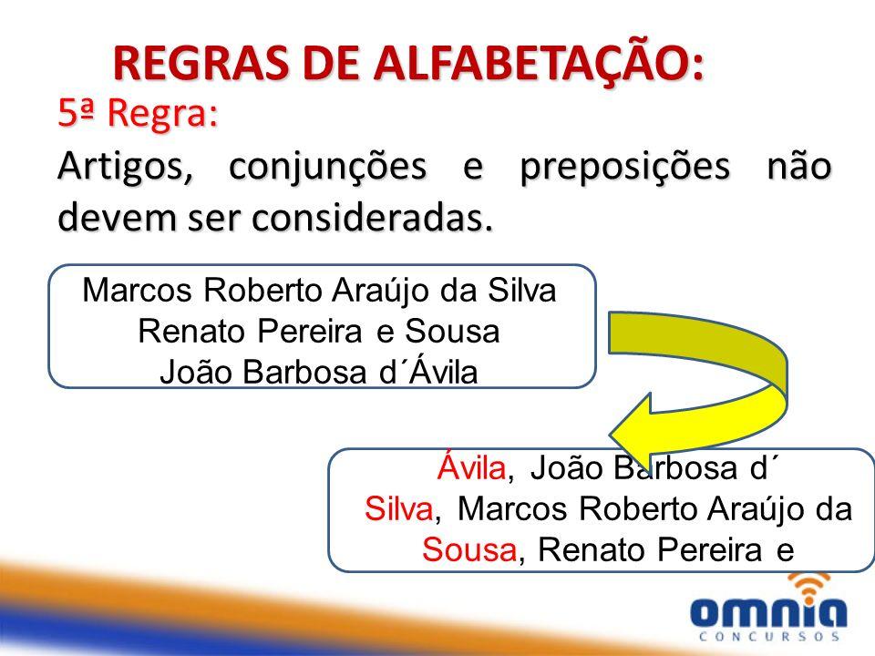 10 5ª Regra: Artigos, conjunções e preposições não devem ser consideradas. REGRAS DE ALFABETAÇÃO: Marcos Roberto Araújo da Silva Renato Pereira e Sous