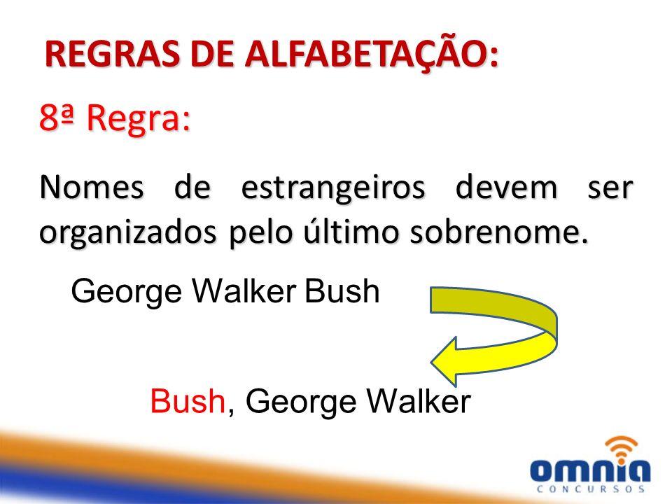 13 8ª Regra: Nomes de estrangeiros devem ser organizados pelo último sobrenome. REGRAS DE ALFABETAÇÃO: George Walker Bush Bush, George Walker arquiva-