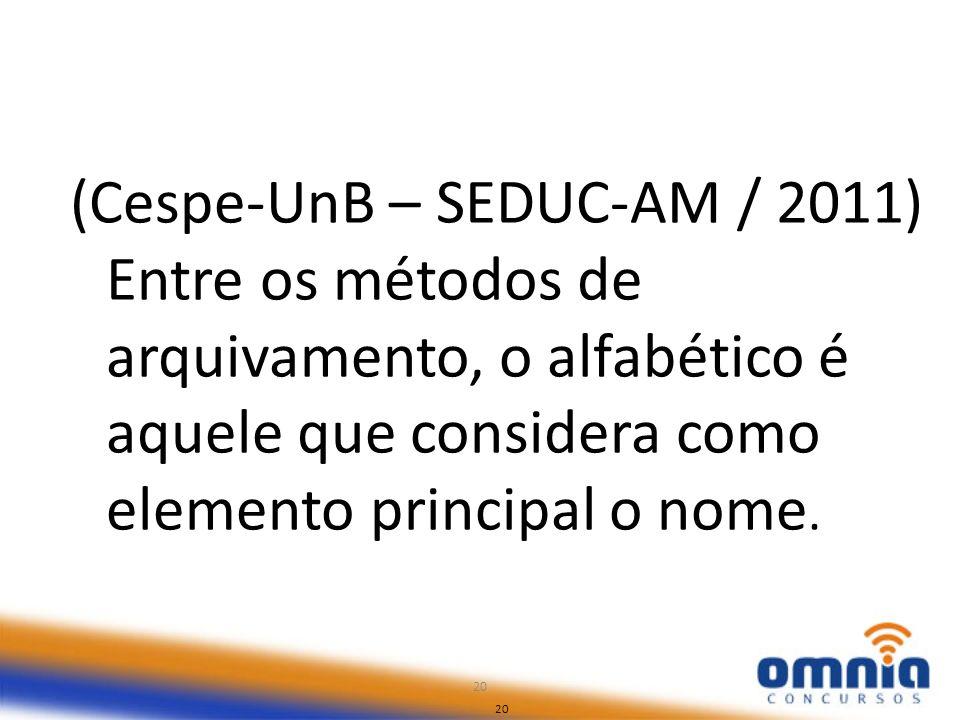 20 (Cespe-UnB – SEDUC-AM / 2011) Entre os métodos de arquivamento, o alfabético é aquele que considera como elemento principal o nome. 20