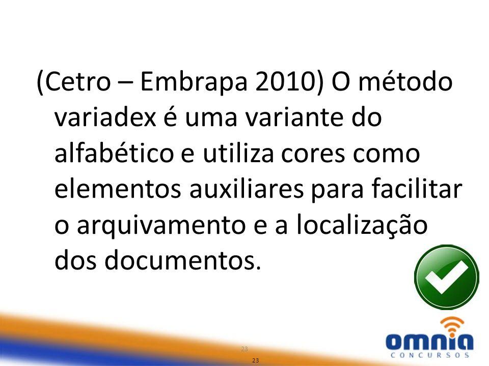 23 (Cetro – Embrapa 2010) O método variadex é uma variante do alfabético e utiliza cores como elementos auxiliares para facilitar o arquivamento e a l