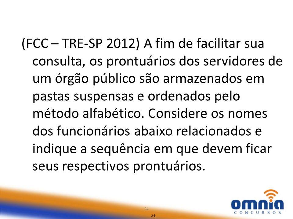 24 (FCC – TRE-SP 2012) A fim de facilitar sua consulta, os prontuários dos servidores de um órgão público são armazenados em pastas suspensas e ordena